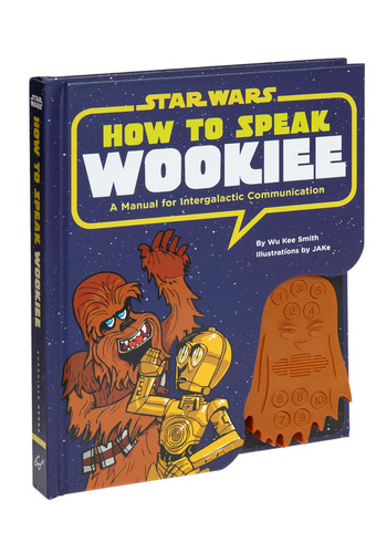 How to Speak Wookiee by Chronicle Books - Good, Sci-fi, Guys