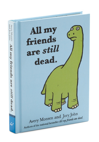 All My Friends Are Still Dead by Chronicle Books